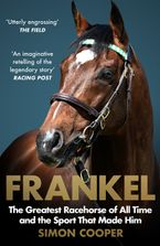 frankel-the-greatest-racehorse-of-all-time-and-the-sport-that-made-him