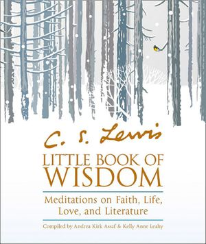 C.S. Lewis' Little Book of Wisdom: Meditations on Faith, Life, Love and Literature book image