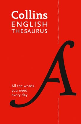 Collins English Thesaurus Essential: All the words you need, every day