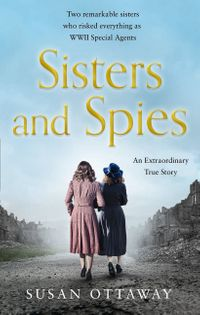 sisters-and-spies-the-true-story-of-wwii-special-agents-eileen-and-jacqueline-nearne
