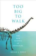 too-big-to-walk-the-new-science-of-dinosaurs