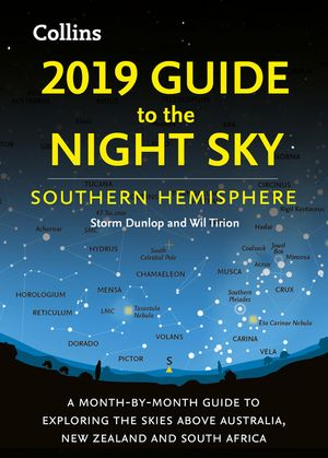 2019 Guide to the Night Sky Southern Hemisphere: A month-by-month guide to exploring the skies above Australia, New Zealand and South Africa book image