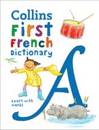 Collins Very First French Dictionary: 500 first words for ages 5+