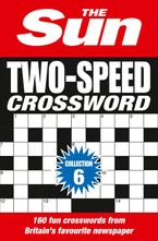 The Sun Two-Speed Crossword Collection 6: 160 two-in-one cryptic and coffee time crosswords Paperback  by The Sun