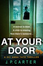 At Your Door (A DCI Anna Tate Crime Thriller, Book 2) Paperback  by J. P. Carter
