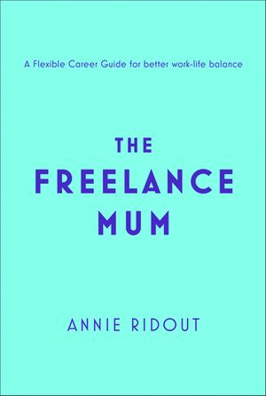 The Freelance Mum: A flexible career guide for better work-life balance book image