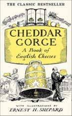 Cheddar Gorge: A Book of English Cheeses eBook  by John Squire