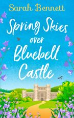 Spring Skies Over Bluebell Castle (Bluebell Castle, Book 1) eBook DGO by Sarah Bennett