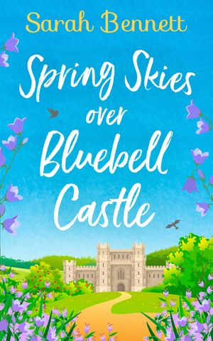 Spring Skies Over Bluebell Castle: A delightfully uplifting holiday read from bestseller Sarah Bennett! (Bluebell Castle, Book 1) book image