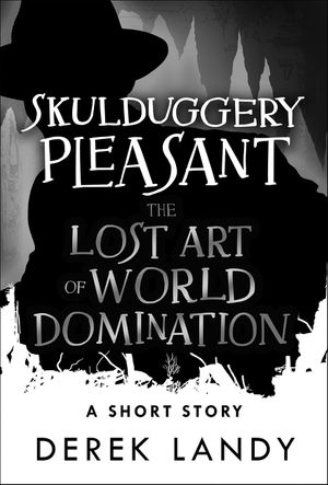 The Lost Art of World Domination (Skulduggery Pleasant) book image