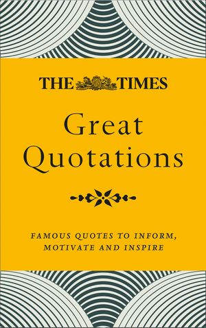 The Times Great Quotations: Famous quotes to inform, motivate and inspire book image