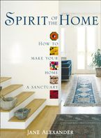 Spirit of the Home: How to make your home a sanctuary Paperback  by Jane Alexander