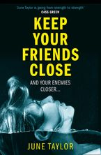 Keep Your Friends Close: A gripping psychological thriller full of shocking twists you won't see coming eBook DGO by June Taylor