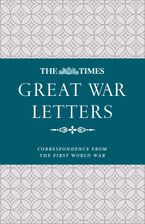 The Times Great War Letters: Correspondence from the First World War Hardcover  by James Owen
