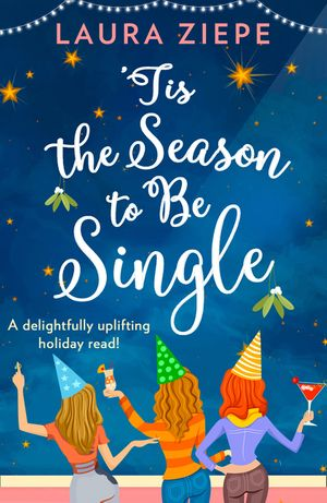 'Tis the Season to be Single: A feel-good festive romantic comedy for 2018 that will make you laugh-out-loud! book image