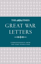 the-times-great-war-letters-notable-correspondence-from-the-first-world-war
