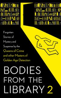 bodies-from-the-library-2-forgotten-stories-of-mystery-and-suspense-by-the-queens-of-crime-and-other-masters-of-golden-age-detection