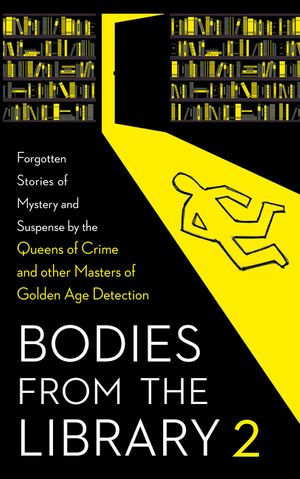 Bodies from the Library 2: Forgotten Stories of Mystery and Suspense by the Queens of Crime and other Masters of Golden Age Detection book image