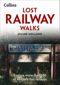 lost-railway-walks-explore-more-than-100-of-britains-lost-railways