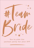 #Team Bride: How to plan the perfect party for your BFF eBook  by HarperCollins