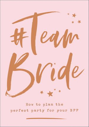 #Team Bride: How to plan the perfect party for your BFF book image