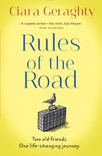 Rules of the Road: An emotional, uplifting novel of two old friends and a life-changing journey Paperback  by Ciara Geraghty