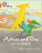 Melrose and Croc Go To Town: Band 06/Orange (Collins Big Cat) Paperback  by Emma Chichester Clark
