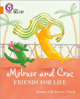 Melrose and Croc Friends For Life: Band 06/Orange (Collins Big Cat)