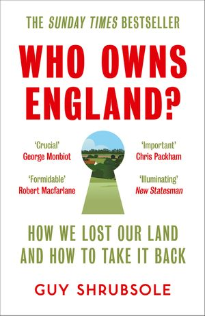 Who Owns England?: How We Lost Our Green and Pleasant Land, and How to Take It Back book image