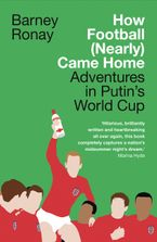how-football-nearly-came-home-adventures-in-putins-world-cup