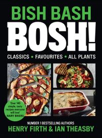 bish-bash-bosh-your-favourites-all-plants-the-brand-new-plant-based-cookbook-from-the-bestselling-1-vegan-authors