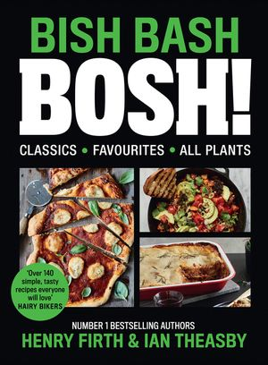 BISH BASH BOSH!: Your Favourites. All Plants. The brand-new plant-based cookbook from the bestselling #1 vegan authors book image