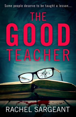 The Good Teacher: A gripping thriller from the Kindle top ten bestselling author of 'The Perfect Neighbours' book image