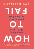 How to Fail: Everything I've Ever Learned From Things Going Wrong Hardcover  by Elizabeth Day