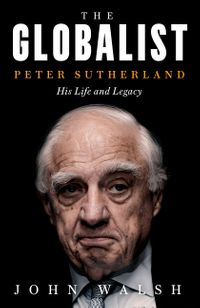 the-globalist-peter-sutherland-his-life-and-legacy