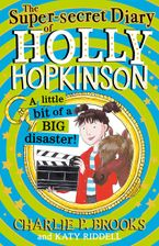 The Super-Secret Diary of Holly Hopkinson: A Little Bit of a Big Disaster (Holly Hopkinson, Book 2)