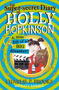 the-super-secret-diary-of-holly-hopkinson-a-little-bit-of-a-big-disaster-holly-hopkinson-book-2