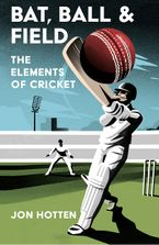 Bat, Ball and Field: The Elements of Cricket