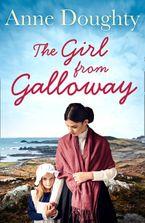 The Girl from Galloway: A stunning historical novel of love, family and overcoming the odds eBook DGO by Anne Doughty