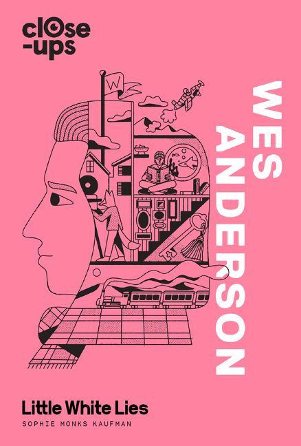 Wes Anderson (Close-Ups, Book 1) - Sophie Monks Kaufman