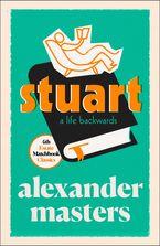 Stuart: A Life Backwards (4th Estate Matchbook Classics) Paperback  by Alexander Masters