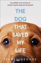 the-dog-that-saved-my-life-incredible-true-stories-of-canine-loyalty-beyond-all-bounds