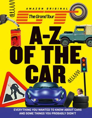 The Grand Tour A-Z of the Car: Everything you wanted to know about cars and some things you probably didn't book image