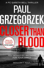 Closer Than Blood: An addictive and gripping crime thriller (Gareth Bell Thriller, Book 2)