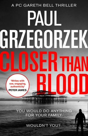 Closer Than Blood: An addictive and gripping crime thriller (Gareth Bell Thriller, Book 2) book image