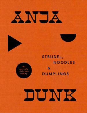 Strudel, Noodles and Dumplings: The New Taste of German Cooking book image