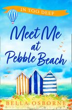 Meet Me at Pebble Beach: Part Two – In Too Deep (Meet Me at Pebble Beach, Book 2) eBook DGO by Bella Osborne