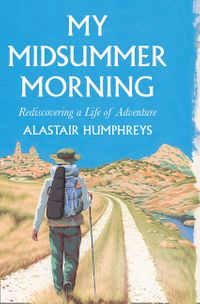 my-midsummer-morning-rediscovering-how-to-live-adventurously