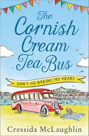 Don't Go Baking My Heart (The Cornish Cream Tea Bus, Book 1) book image