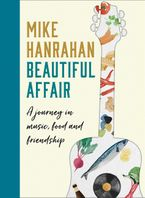 Beautiful Affair: A Journey in Music, Food and Friendship Hardcover  by Mike Hanrahan
